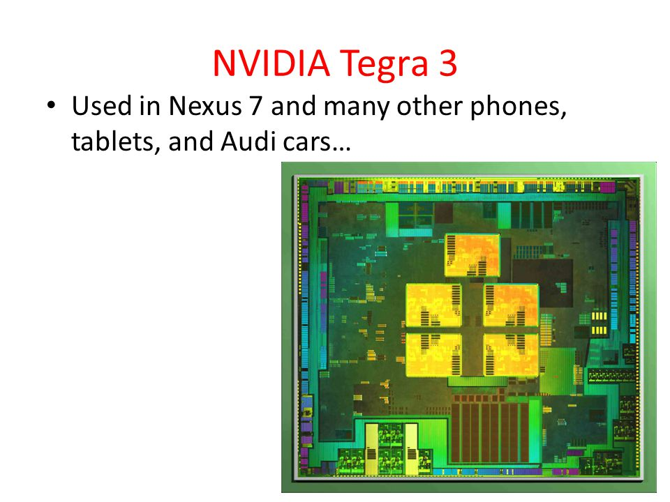 NVIDIA Tegra 3 Used in Nexus 7 and many other phones, tablets, and Audi cars… Fall 2012 -- Lecture #3821