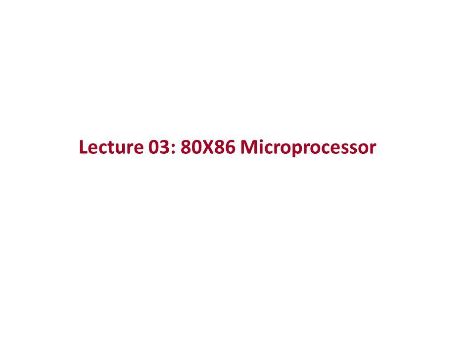 Lecture 03: 80X86 Microprocessor