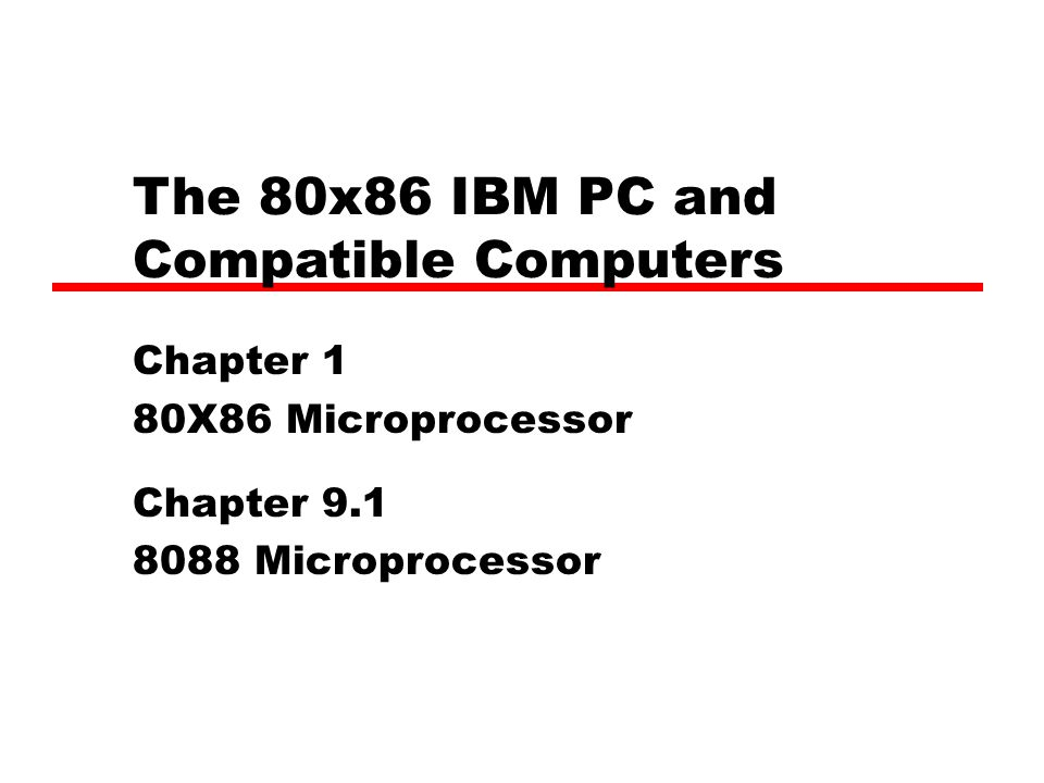 The 80x86 IBM PC and Compatible Computers Chapter 1 80X86 Microprocessor Chapter 9.1 8088 Microprocessor