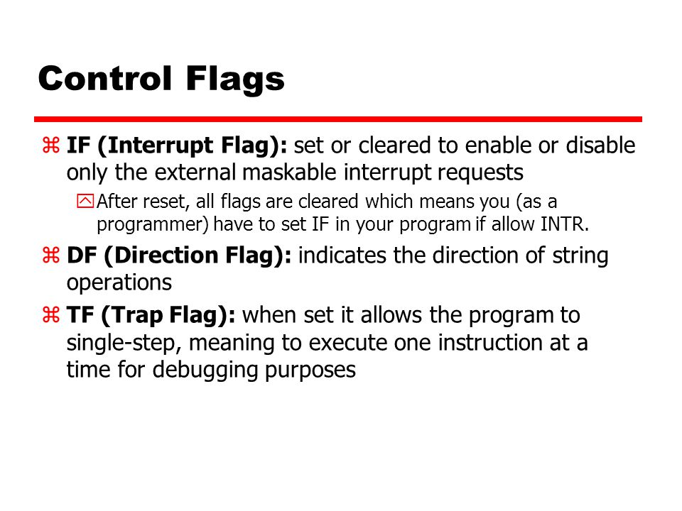 Control Flags zIF (Interrupt Flag): set or cleared to enable or disable only the external maskable interrupt requests yAfter reset, all flags are clea