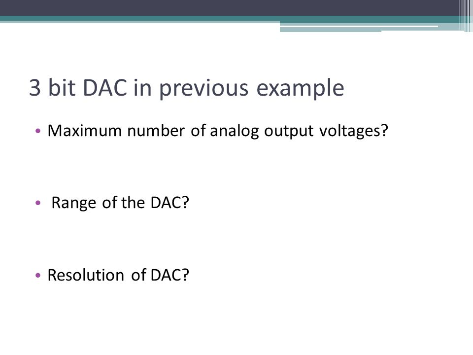 3 bit DAC in previous example Maximum number of analog output voltages.