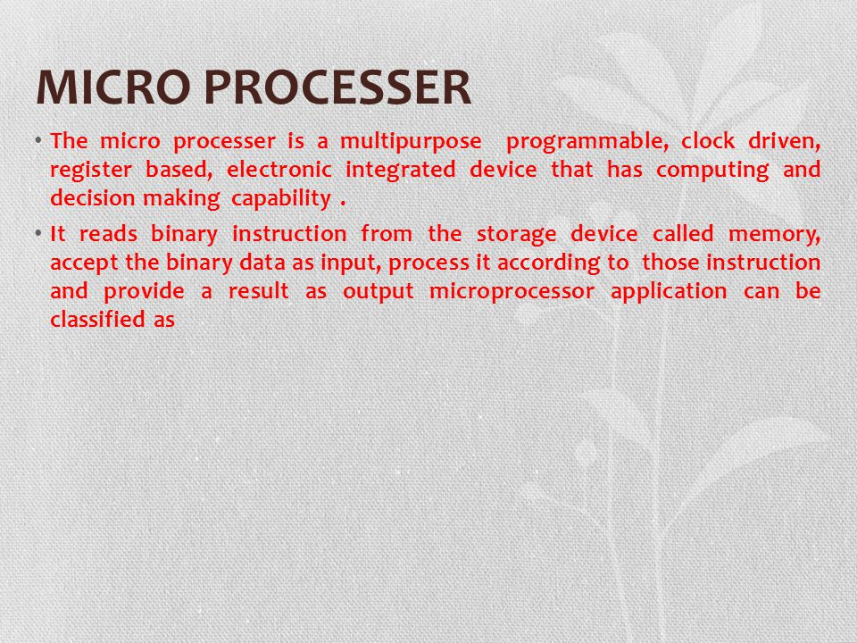 MICRO PROCESSER The micro processer is a multipurpose programmable, clock driven, register based, electronic integrated device that has computing and