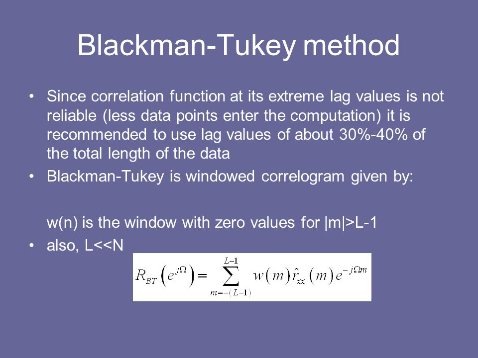 Blackman-Tukey method Since correlation function at its extreme lag values is not reliable (less data points enter the computation) it is recommended