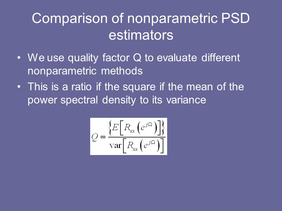 Comparison of nonparametric PSD estimators We use quality factor Q to evaluate different nonparametric methods This is a ratio if the square if the me