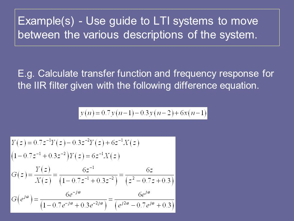 Example(s) - Use guide to LTI systems to move between the various descriptions of the system. E.g. Calculate transfer function and frequency response