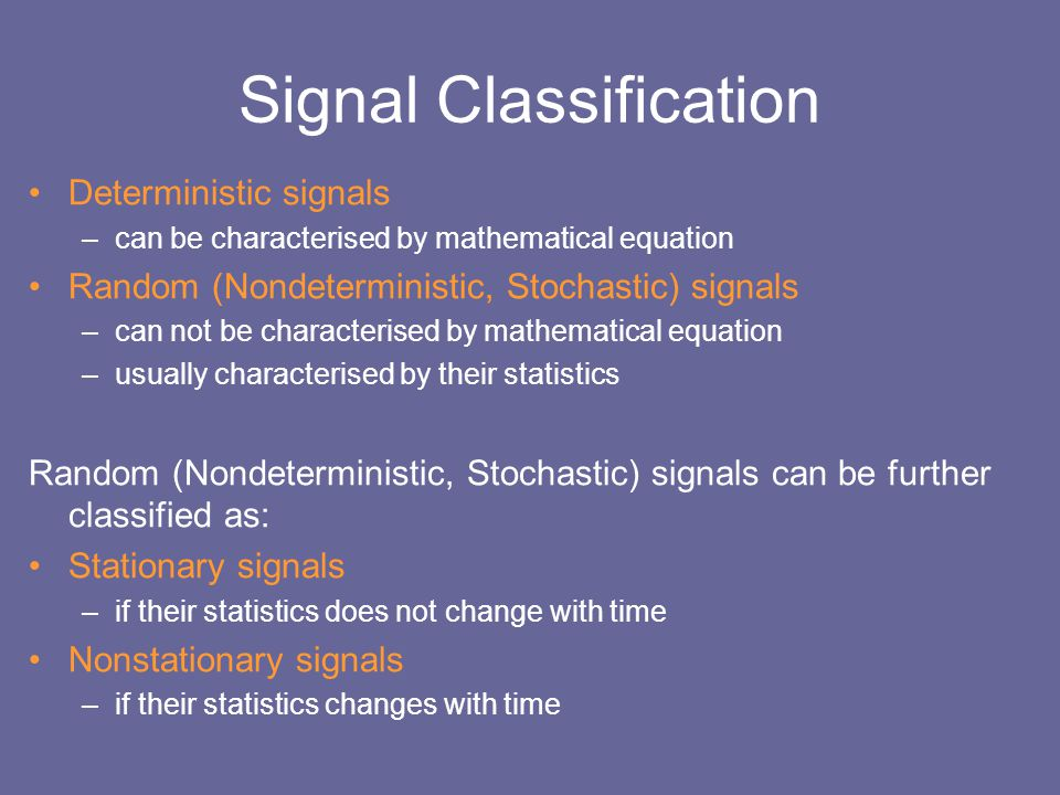 Signal Classification Deterministic signals –can be characterised by mathematical equation Random (Nondeterministic, Stochastic) signals –can not be c