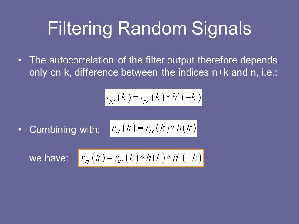 Filtering Random Signals The autocorrelation of the filter output therefore depends only on k, difference between the indices n+k and n, i.e.: Combini