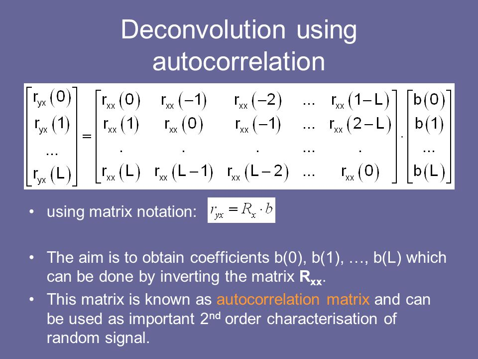 Deconvolution using autocorrelation using matrix notation: The aim is to obtain coefficients b(0), b(1), …, b(L) which can be done by inverting the ma