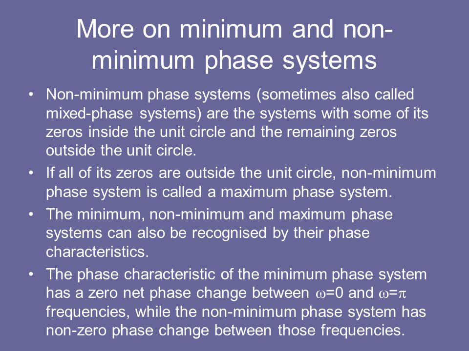 More on minimum and non- minimum phase systems Non-minimum phase systems (sometimes also called mixed-phase systems) are the systems with some of its
