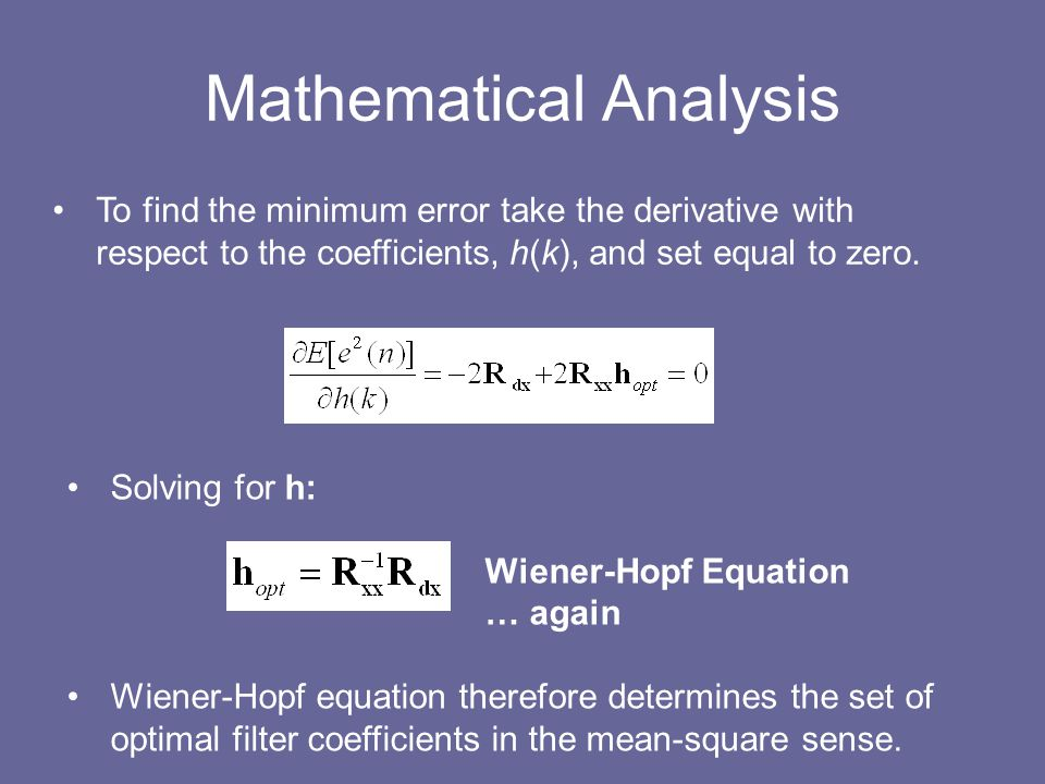 Mathematical Analysis To find the minimum error take the derivative with respect to the coefficients, h(k), and set equal to zero. Solving for h: Wien