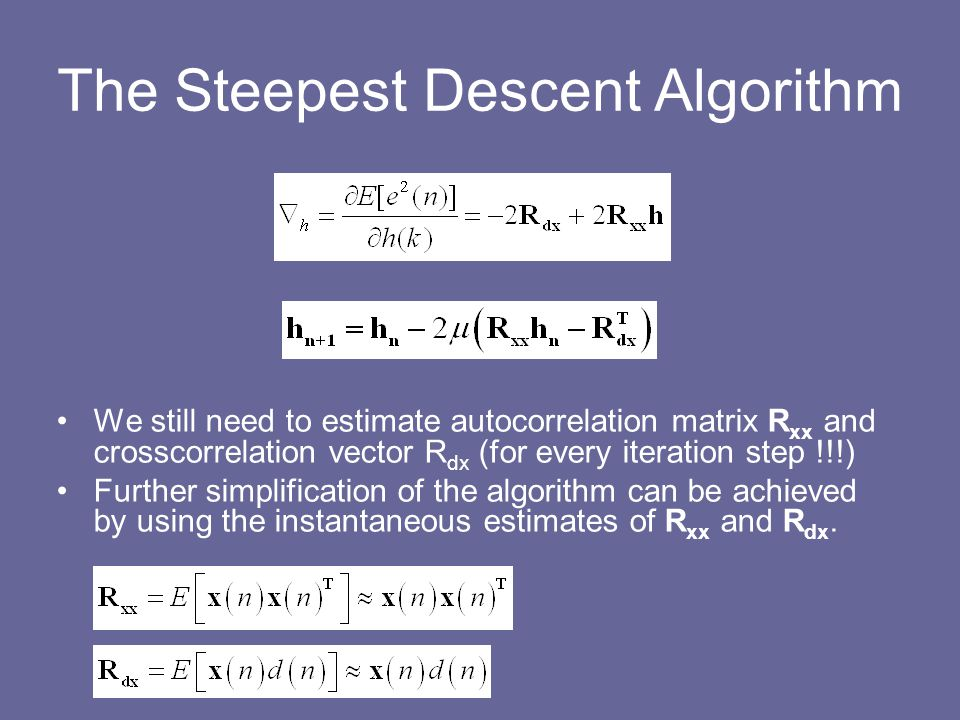 The Steepest Descent Algorithm We still need to estimate autocorrelation matrix R xx and crosscorrelation vector R dx (for every iteration step !!!) F