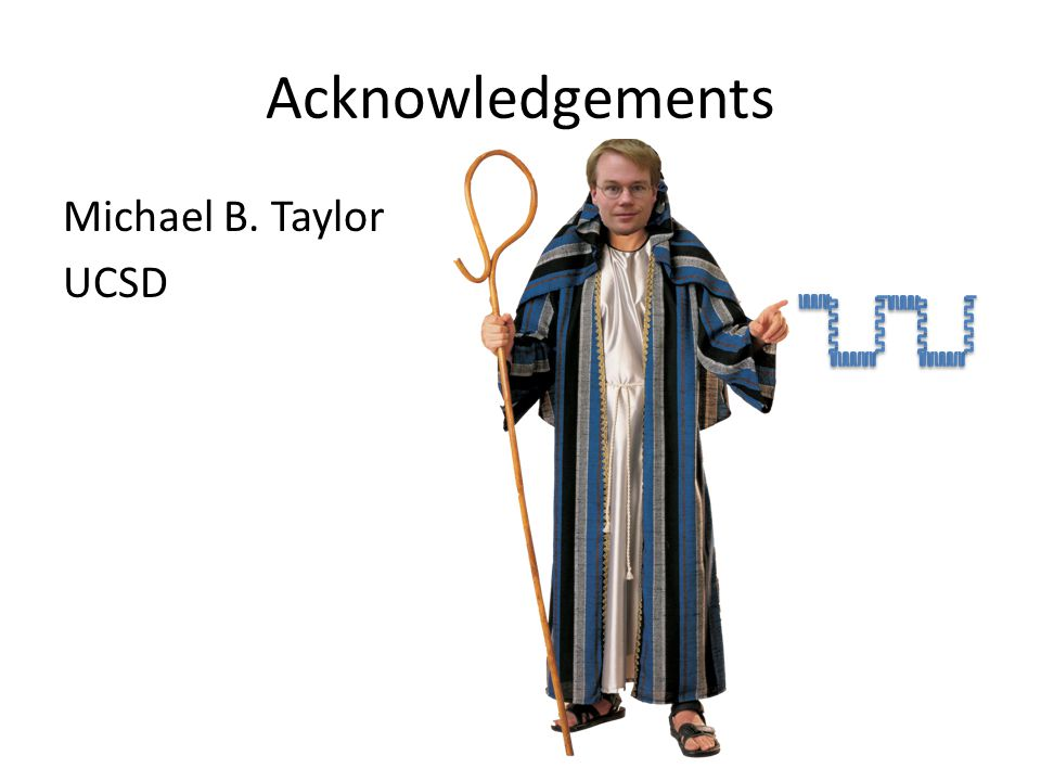 Acknowledgements Michael B. Taylor UCSD