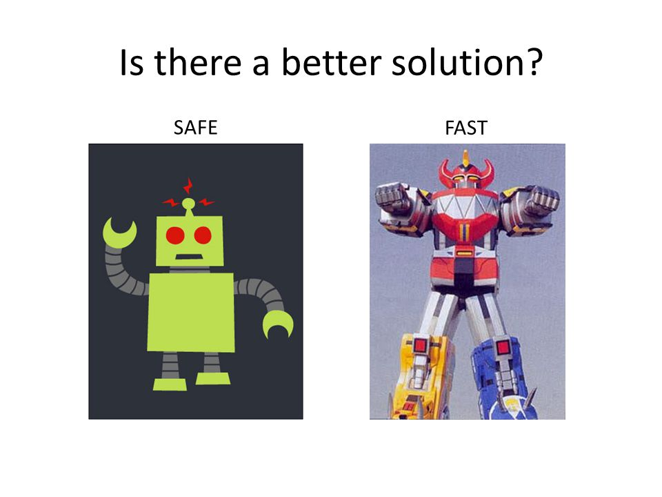 Is there a better solution? SAFE FAST