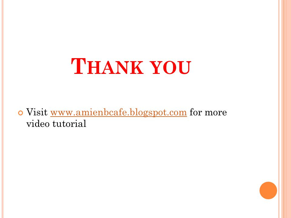 T HANK YOU Visit www.amienbcafe.blogspot.com for more video tutorialwww.amienbcafe.blogspot.com