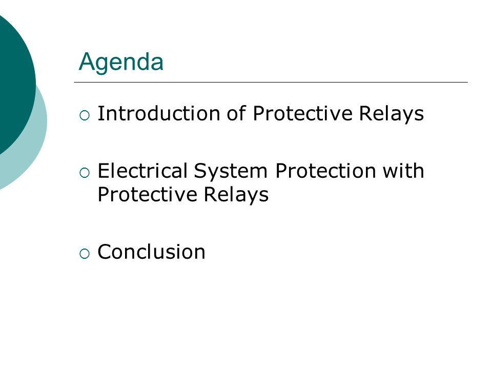 Agenda  Introduction of Protective Relays  Electrical System Protection with Protective Relays  Conclusion