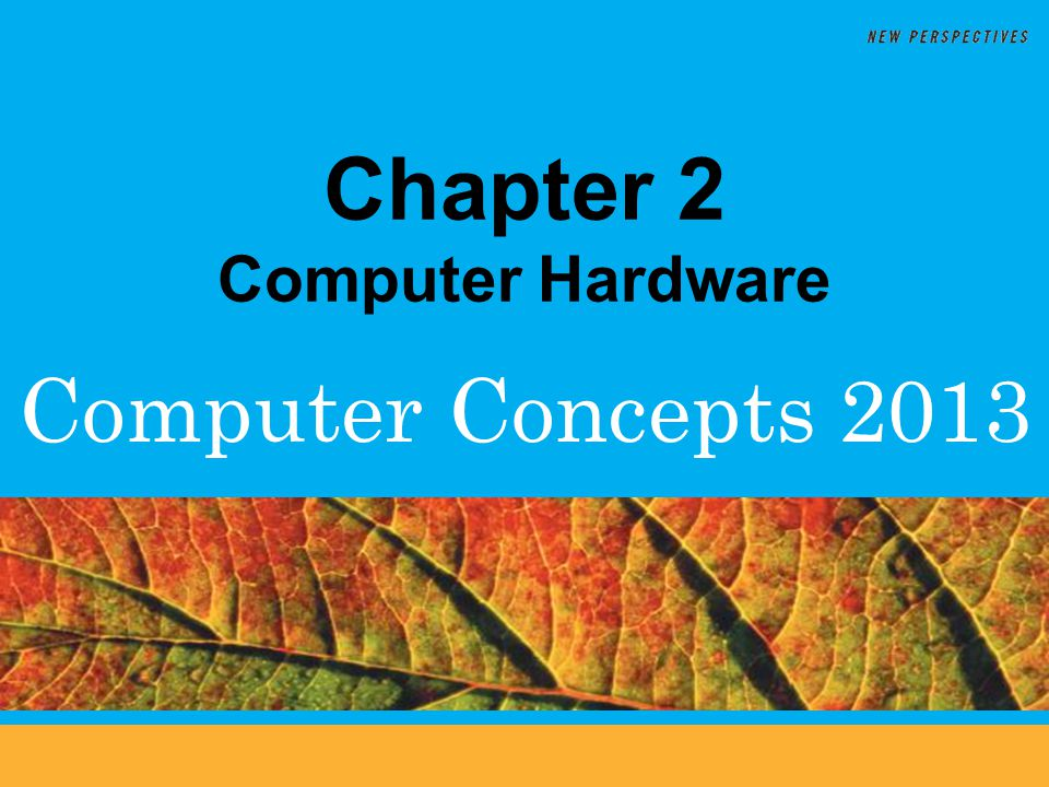 Computer Concepts 2013 Chapter 2 Computer Hardware