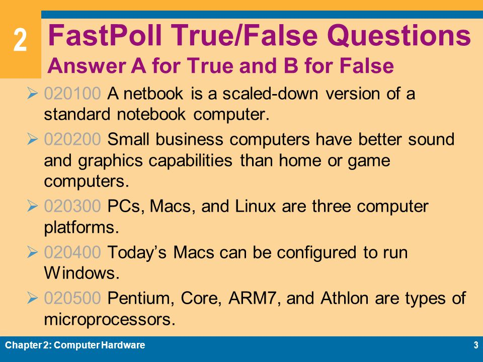 2 FastPoll True/False Questions Answer A for True and B for False  020100 A netbook is a scaled-down version of a standard notebook computer.