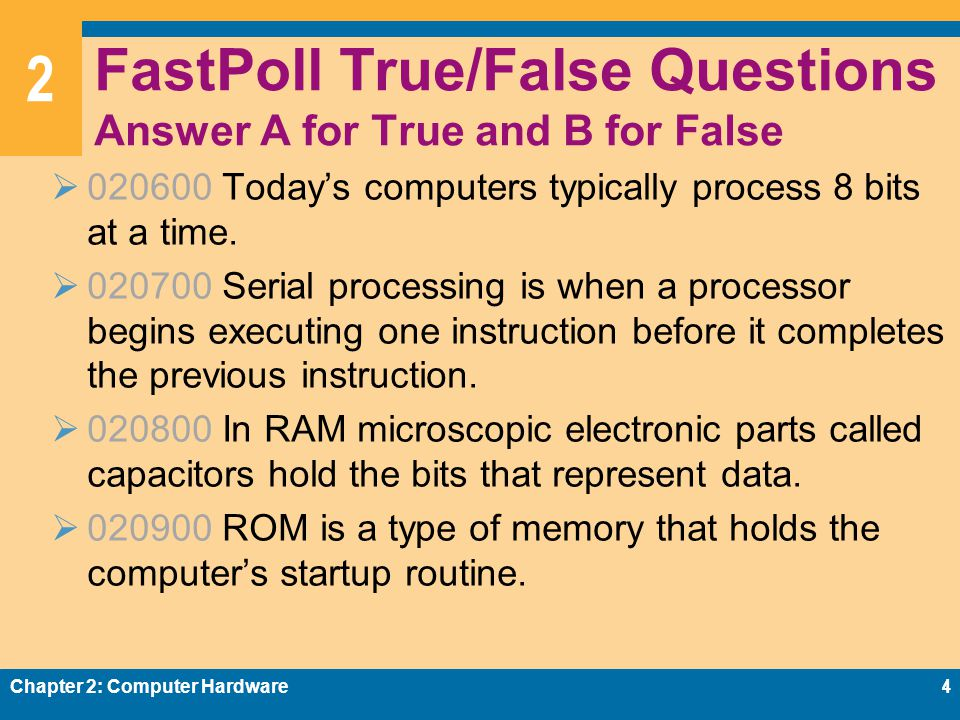 2 FastPoll True/False Questions Answer A for True and B for False  020600 Today's computers typically process 8 bits at a time.