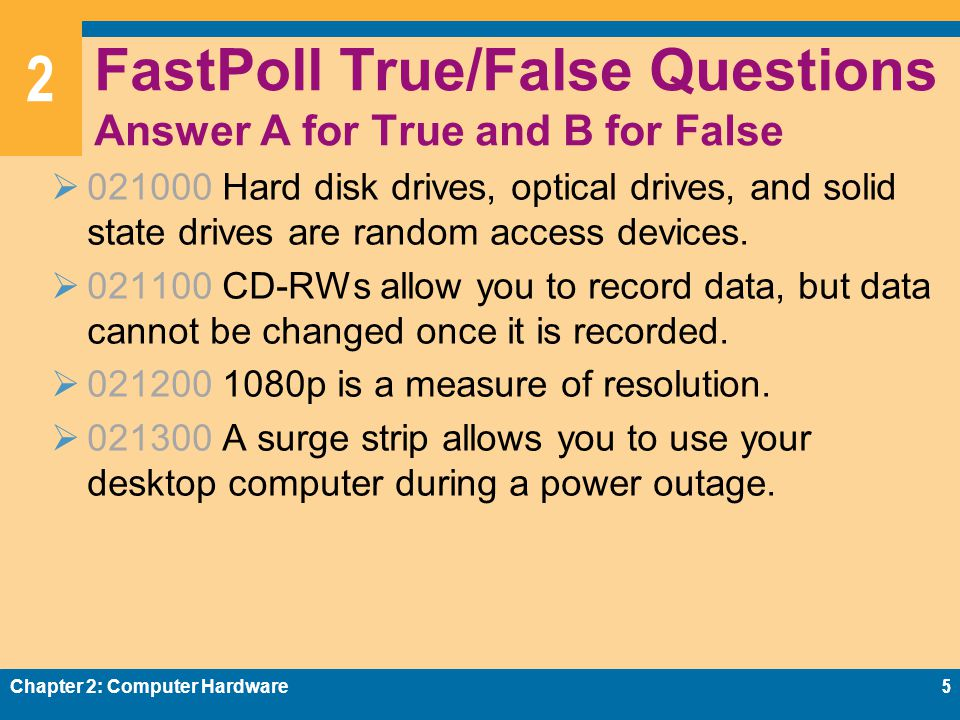 2 FastPoll True/False Questions Answer A for True and B for False  021000 Hard disk drives, optical drives, and solid state drives are random access