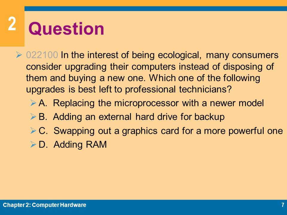 2 Question  022100 In the interest of being ecological, many consumers consider upgrading their computers instead of disposing of them and buying a new one.