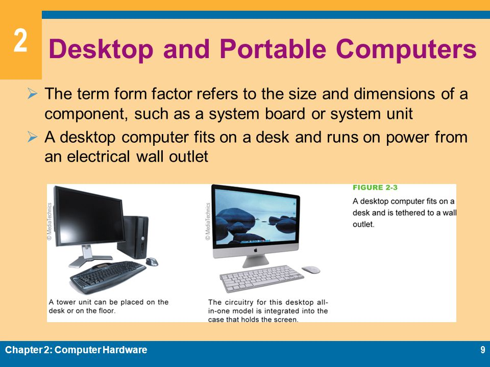 2 Desktop and Portable Computers  The term form factor refers to the size and dimensions of a component, such as a system board or system unit  A de