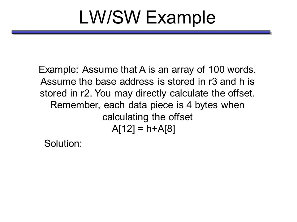 LW/SW Example Example: Assume that A is an array of 100 words.