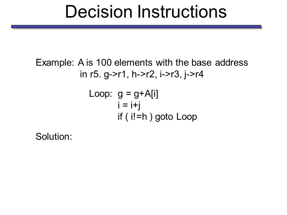Decision Instructions Example: A is 100 elements with the base address in r5.