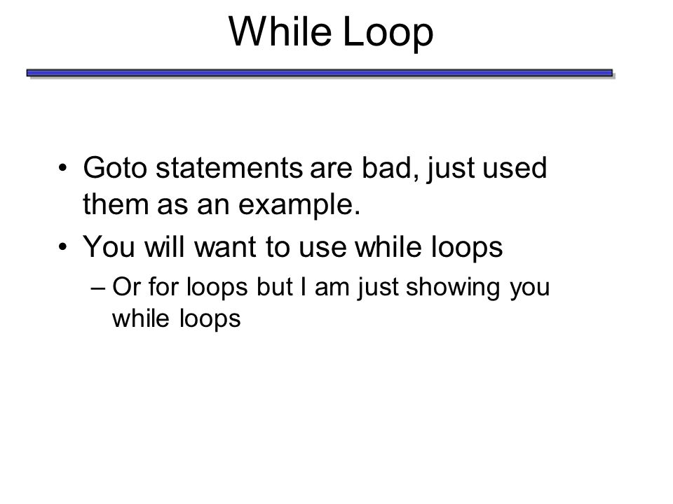 While Loop Goto statements are bad, just used them as an example.