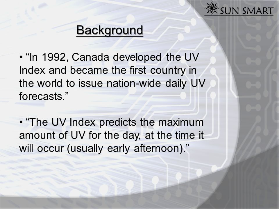 "Background ""In 1992, Canada developed the UV Index and became the first country in the world to issue nation-wide daily UV forecasts."" ""The UV Index p"
