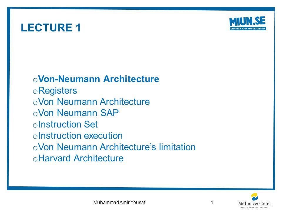1Muhammad Amir Yousaf o Von-Neumann Architecture o Registers o Von Neumann Architecture o Von Neumann SAP o Instruction Set o Instruction execution o