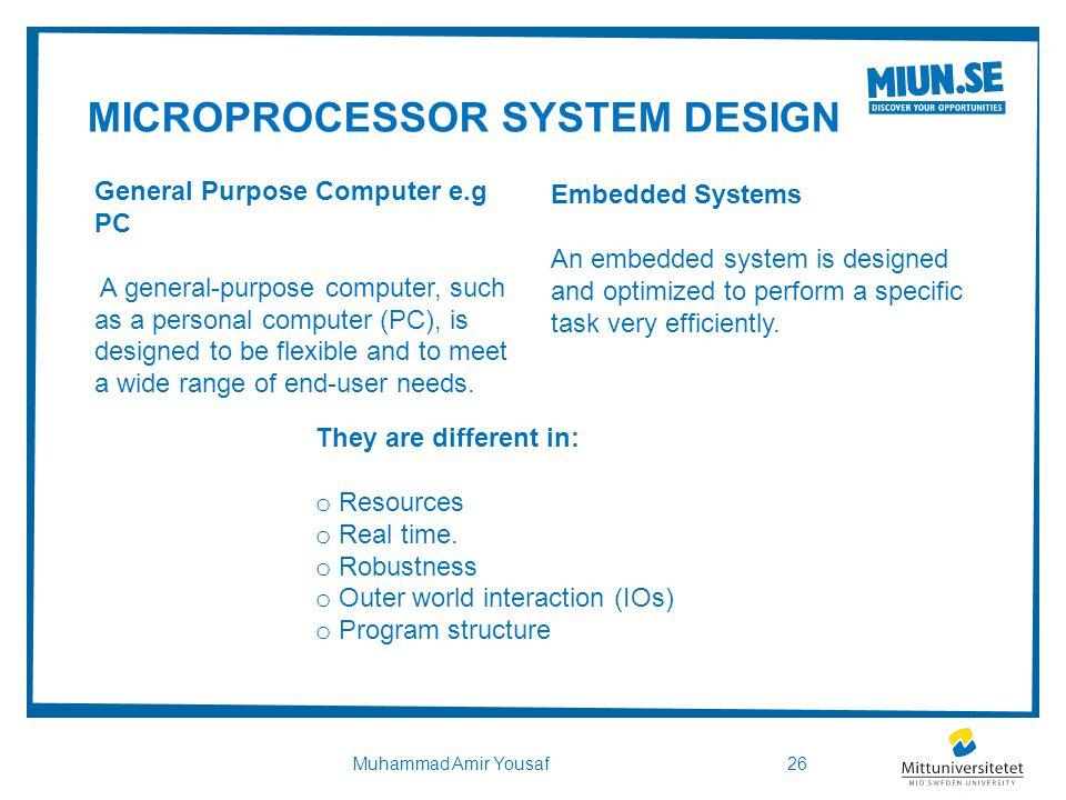 MICROPROCESSOR SYSTEM DESIGN 26Muhammad Amir Yousaf General Purpose Computer e.g PC A general-purpose computer, such as a personal computer (PC), is d