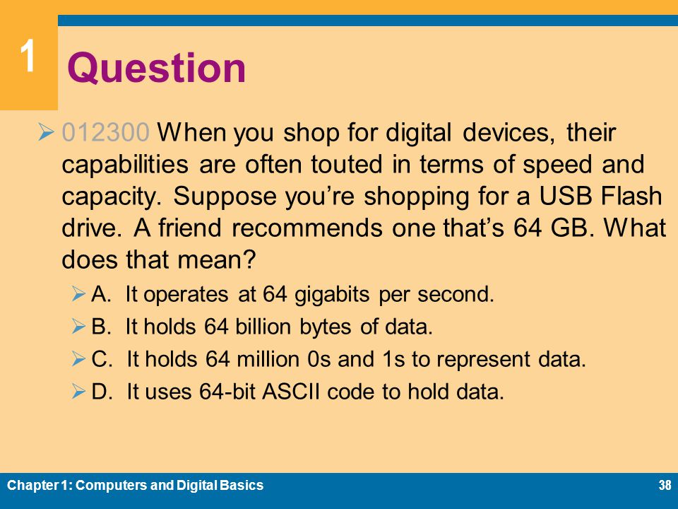 1 Question  012300 When you shop for digital devices, their capabilities are often touted in terms of speed and capacity.