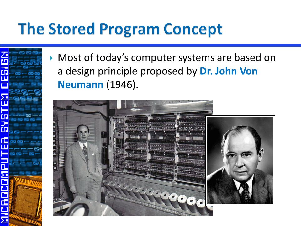  Most of today's computer systems are based on a design principle proposed by Dr.