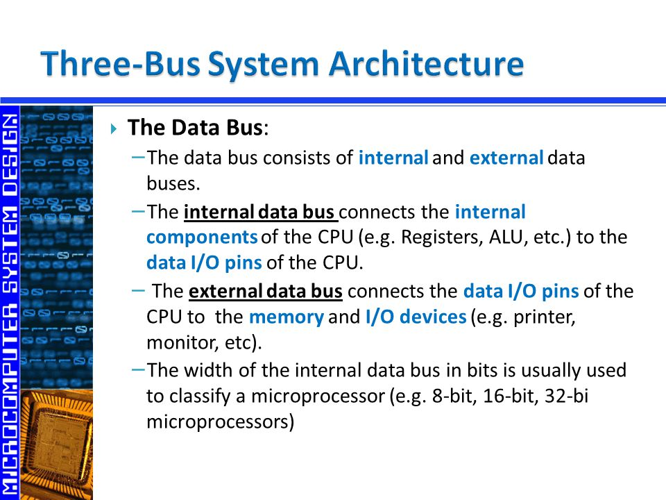  The Data Bus: − The data bus consists of internal and external data buses.