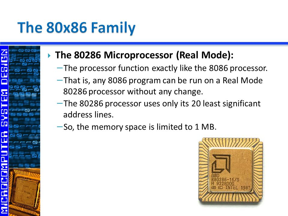 The Microprocessor (Real Mode): − The processor function exactly like the 8086 processor.
