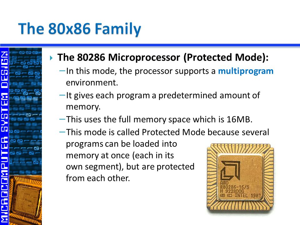  The Microprocessor (Protected Mode): − In this mode, the processor supports a multiprogram environment.