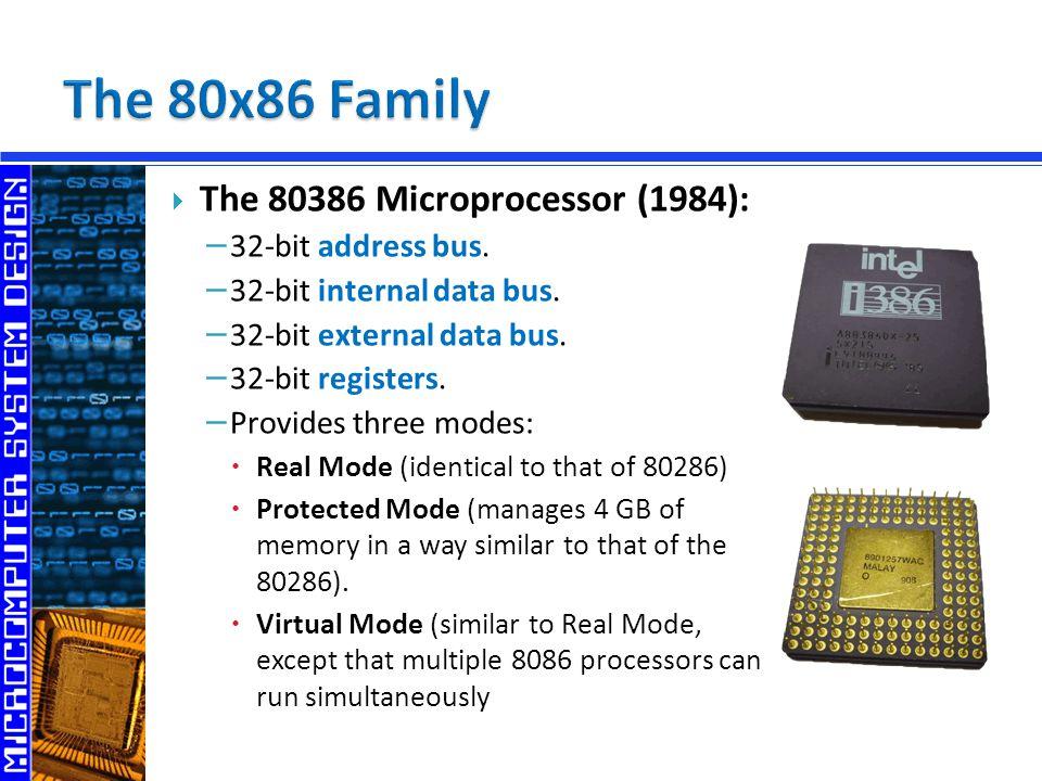  The 80386 Microprocessor (1984): − 32-bit address bus. − 32-bit internal data bus. − 32-bit external data bus. − 32-bit registers. − Provides three