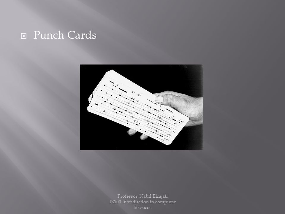  Punch Cards Professor: Nabil Elmjati IB100 Introduction to computer Sciences