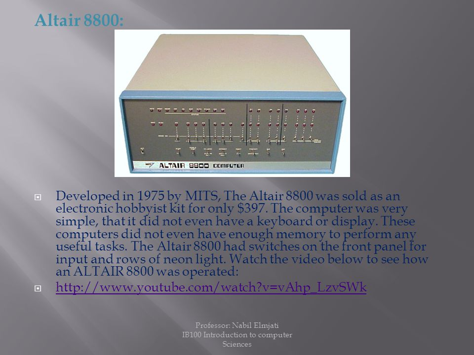 Altair 8800:  Developed in 1975 by MITS, The Altair 8800 was sold as an electronic hobbyist kit for only $397.