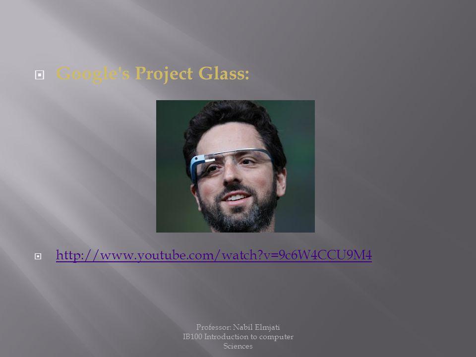  Google's Project Glass:  http://www.youtube.com/watch?v=9c6W4CCU9M4 http://www.youtube.com/watch?v=9c6W4CCU9M4 Professor: Nabil Elmjati IB100 Intro