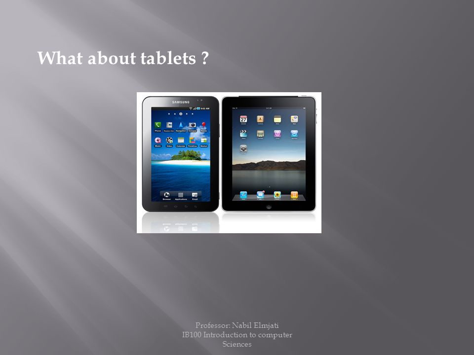 What about tablets Professor: Nabil Elmjati IB100 Introduction to computer Sciences