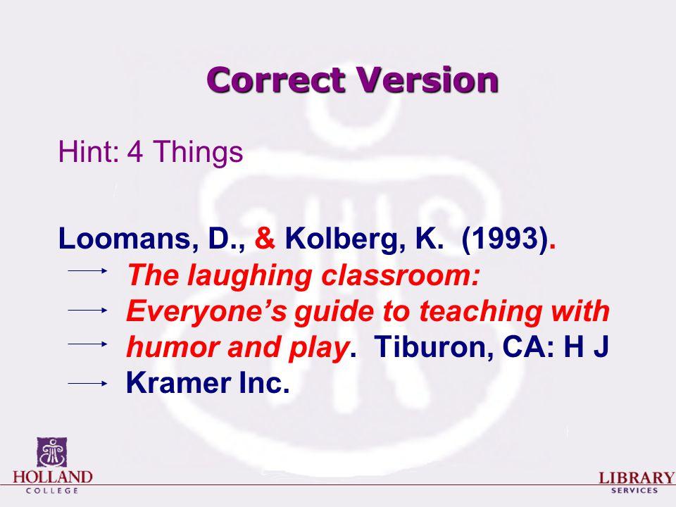 Correct Version Hint: 4 Things Loomans, D., & Kolberg, K.