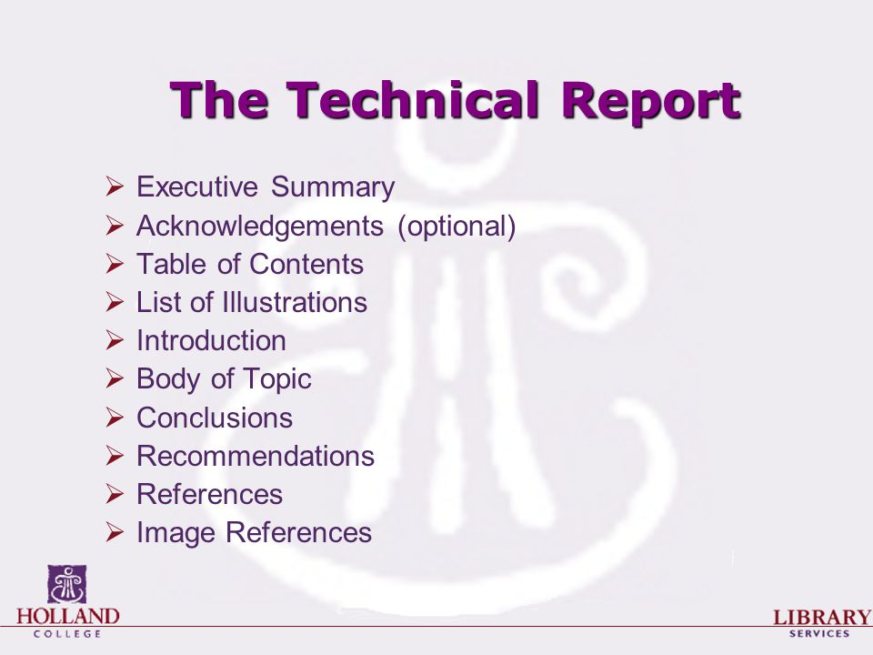 The Technical Report  Executive Summary  Acknowledgements (optional)  Table of Contents  List of Illustrations  Introduction  Body of Topic  Conclusions  Recommendations  References  Image References