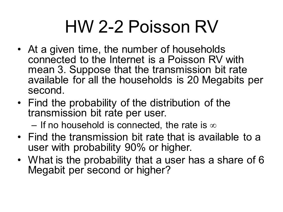 HW 2-2 Poisson RV At a given time, the number of households connected to the Internet is a Poisson RV with mean 3.