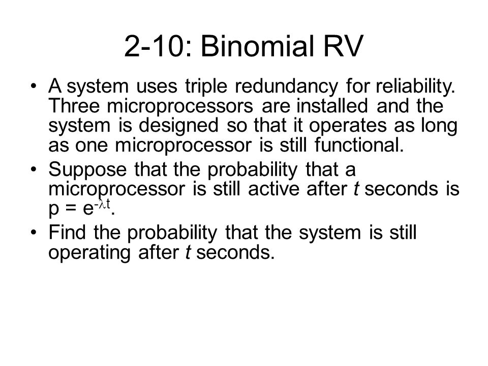 2-10: Binomial RV A system uses triple redundancy for reliability.