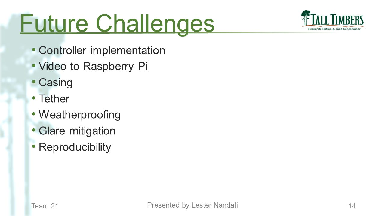 Team 2114 Controller implementation Video to Raspberry Pi Casing Tether Weatherproofing Glare mitigation Reproducibility Presented by Lester Nandati F