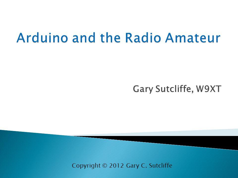Gary Sutcliffe, W9XT Copyright © 2012 Gary C. Sutcliffe