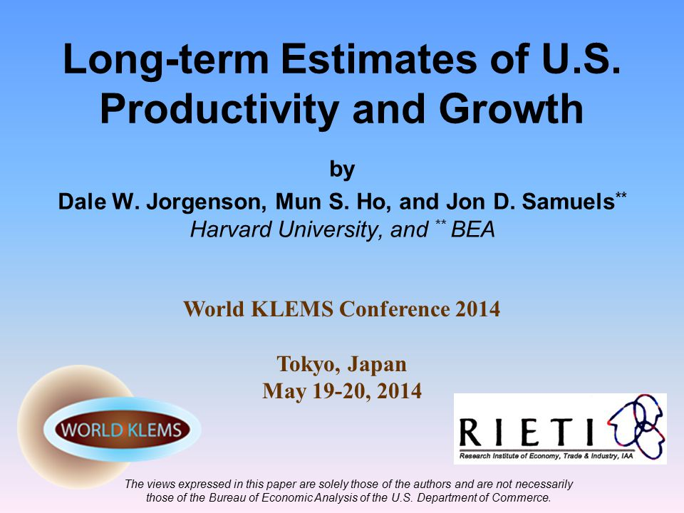 Long-term Estimates of U.S. Productivity and Growth by Dale W. Jorgenson, Mun S. Ho, and Jon D. Samuels ** Harvard University, and ** BEA The views ex