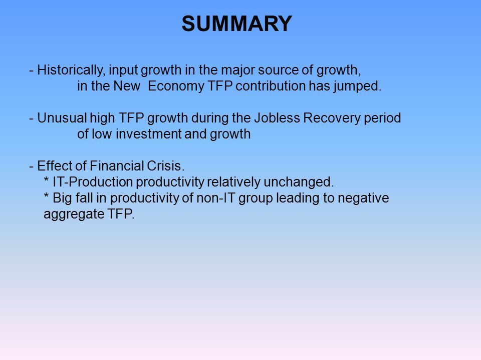 - Historically, input growth in the major source of growth, in the New Economy TFP contribution has jumped. - Unusual high TFP growth during the Joble