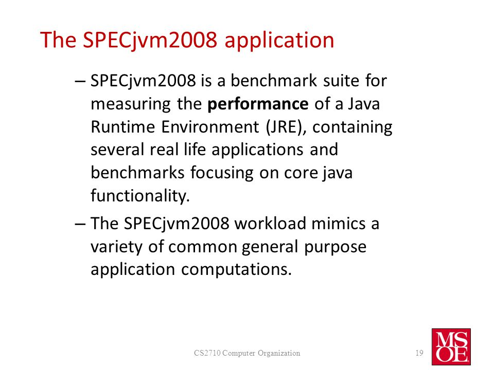 The SPECjvm2008 application – SPECjvm2008 is a benchmark suite for measuring the performance of a Java Runtime Environment (JRE), containing several real life applications and benchmarks focusing on core java functionality.